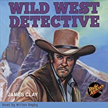 Wild West Detective (       UNABRIDGED) by James Clay Narrated by Milton Bagby