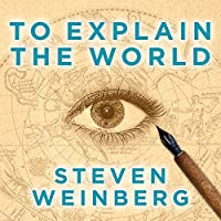 To Explain the World: The Discovery of Modern Science (       UNABRIDGED) by Steven Weinberg Narrated by Tom Perkins