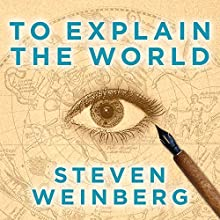 To Explain the World: The Discovery of Modern Science Audiobook by Steven Weinberg Narrated by Tom Perkins