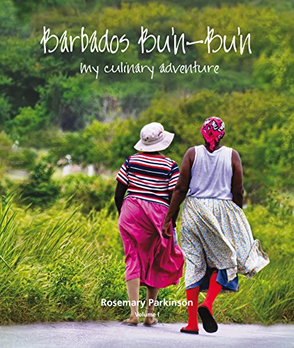 Barbados Bu'n-Bu'n: My Culinary Adventure: Volume I by Rosemary Parkinson
