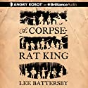 The Corpse-Rat King (       UNABRIDGED) by Lee Battersby Narrated by Michael Page