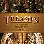 Treason: A Catholic Novel of Elizabethan England | Dena Hunt