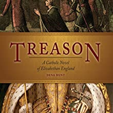 Treason: A Catholic Novel of Elizabethan England (       UNABRIDGED) by Dena Hunt Narrated by Barbara Chirdon