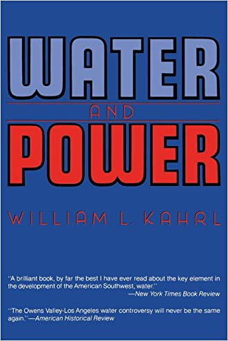 Water and Power: The Conflict over Los Angeles Water Supply in the Owens Valley written by William L. Kahrl