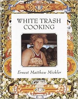 white trash cooking 25th anniversary edition jargon ernest matthew