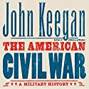 The American Civil War: A Military History (       UNABRIDGED) by John Keegan Narrated by Robin Sachs