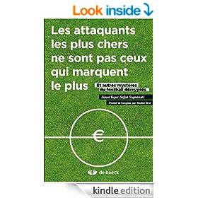 Les attaquants les plus chers ne sont pas ceux qui marquent le plus: Et autres myst�res du football d�crypt�s (Sports (Hors collection)) (French Edition)