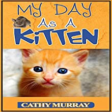My Day as a Kitten (       UNABRIDGED) by Cathy Murray Narrated by Joanna Riley