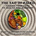 The Tao of Paleo: Finding Your Path to Health and Harmony Audiobook by Joseph Salama, Jason Goldberg Narrated by Carrie Barton,  Oakley Entertainment