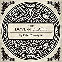 The Dove of Death: A Mystery of Ancient Ireland (       UNABRIDGED) by Peter Tremayne Narrated by Caroline Lennon