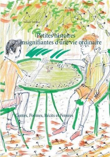 Petites histoires insignifiantes d'une vie ordinaire : Contes, poèmes, récits et pensées