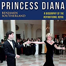Princess Diana: A Biography of the Inspirational Royal Audiobook by Benjamin Southerland Narrated by Chris Bland