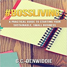 #BossLiving: A Practical Guide to Starting Your Sustainable, Small Business (       UNABRIDGED) by G.C. Denwiddie Narrated by Jodi Stapler