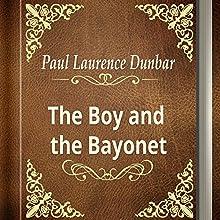 Paul Laurence Dunbar: The Boy and the Bayonet (       UNABRIDGED) by Paul Laurence Dunbar Narrated by Anastasia Bertollo