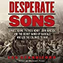 Desperate Sons: Samuel Adams, Patrick Henry, John Hancock, and the Secret Bands of Radicals Who Led the Colonies to War (       UNABRIDGED) by Les Standiford Narrated by Robert Fass
