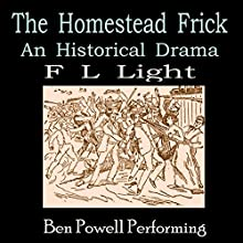 The Homestead Frick: Henry Clay Frick in Drama Volume 3 (       UNABRIDGED) by F L Light Narrated by Benjamin G. Powell