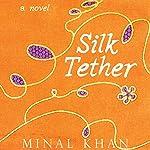 Silk Tether: A Novel | Minal Khan