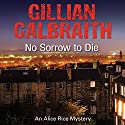 No Sorrow to Die (       UNABRIDGED) by Gillian Galbraith Narrated by Siobhan Redmond