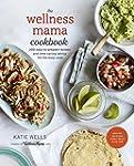 The Wellness Mama Cookbook: 200 Easy-...