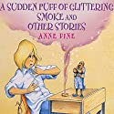 Sudden Puff of Glittering Smoke and Other Stories Audiobook by Anne Fine Narrated by Nigel Planer