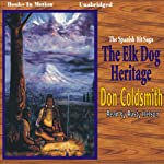The Elk-Dog Heritage: Spanish Bit Saga, Volume 1 (       UNABRIDGED) by Don Coldsmith Narrated by Rusty Nelson
