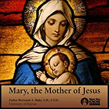 Mary, the Mother of Jesus Lecture by Fr. Bertrand A. Buby SMSTD Narrated by Fr. Bertrand A. Buby SMSTD