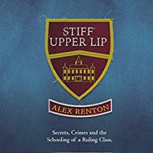 Stiff Upper Lip: Secrets, Crimes and the Schooling of a Ruling Class | Livre audio Auteur(s) : Alex Renton Narrateur(s) : David Thorpe