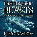 Prehistoric Beasts and Where to Fight Them | Hugo Navikov