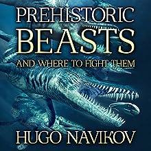 Prehistoric Beasts and Where to Fight Them   Livre audio Auteur(s) : Hugo Navikov Narrateur(s) : S. W. Salzman
