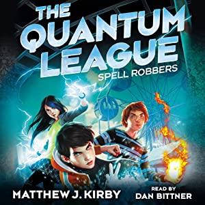 Spell Robbers: The Quantum League, Book 1   [Matthew J. Kirby]