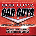 Car Guys vs. Bean Counters: The Battle for the Soul of American Business (       UNABRIDGED) by Bob Lutz Narrated by Norman Dietz