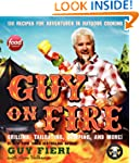 Guy On Fire: 130 Outdoor Cooking Adve...