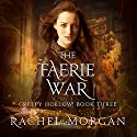 The Faerie War: Creepy Hollow, Book 3 (       UNABRIDGED) by Rachel Morgan Narrated by Jorjeana Marie, Zach Villa