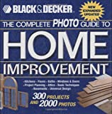 Black & Decker The Complete Photo Guide to Home Improvement: With 300 Projects and 2,000 Photos (Black & Decker Complete Photo Guide) (1589232127) by Editors of Creative Publishing