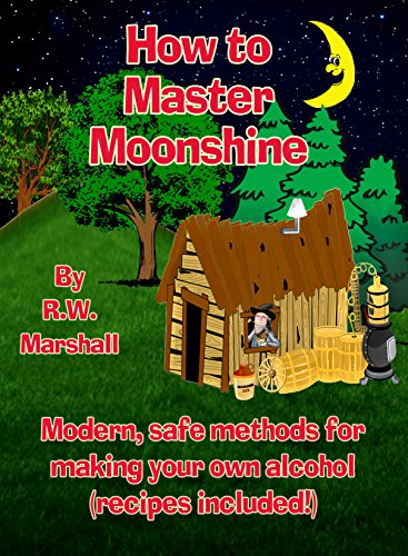 How to Master Moonshine: Modern, safe methods for making your own alcohol (recipes included!) PDF