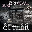 Subprimeval (       UNABRIDGED) by Robert S.C. Cutler Narrated by Fentriss Moore, Ryan Jones