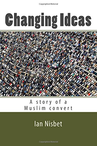 Changing Ideas: A story of a Muslim Convert