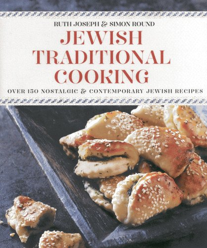 Jewish Traditional Cooking: Over 150 Nostalgic & Contemporary Recipes by Ruth Joseph, Simon Round
