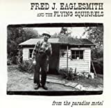 Fred J. Eaglesmith and the Flying Squirrels From the Paradise Motel