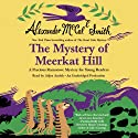 The Mystery of Meerkat Hill: A Precious Ramotswe Mystery for Young Listeners (       UNABRIDGED) by Alexander McCall Smith Narrated by Adjoa Andoh