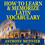 How to Learn and Memorize Latin Vocabulary: Using a Memory Palace Specifically Designed for Classical Latin (Magnetic Memory Series) | Anthony Metivier