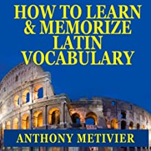 How to Learn and Memorize Latin Vocabulary: Using a Memory Palace Specifically Designed for Classical Latin (Magnetic Memory Series) Audiobook by Anthony Metivier Narrated by Robert J. Eckrich
