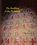 The Builders of the Pyramids (9771437070) by Zahi Hawass