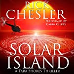 Solar Island: A Tara Shores Thriller, Book 3 (       UNABRIDGED) by Rick Chesler Narrated by Carin Gilfry