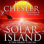 Solar Island: A Tara Shores Thriller, Book 3 | Rick Chesler