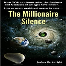 The Millionaire Silence: Now You Can Know What the Ancients and Geniuses of All Ages Have Known... (       UNABRIDGED) by Joshua Cartwright Narrated by Guy Bethell