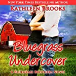 Bluegrass Undercover: Bluegrass Brothers (       UNABRIDGED) by Kathleen Brooks Narrated by Eric G. Dove