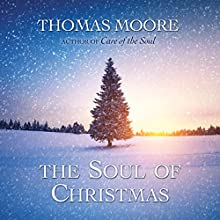 The Soul of Christmas Audiobook by Thomas Moore Narrated by Thomas Moore
