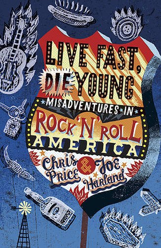 Live Fast, Die Young: Misadventures in Rock And Roll America