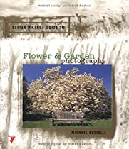 Flower & Garden Photography (Better Picture Guides)